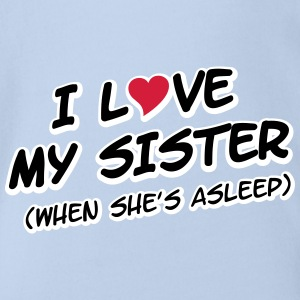 I LOVE MY SISTER (when she's asleep) T-shirts - Kortærmet babybody, økologisk bomuld