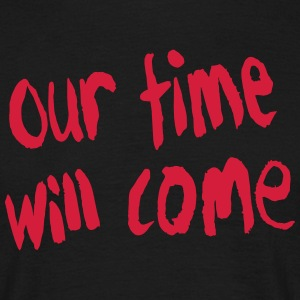 our time will come T-Shirts - Männer T-Shirt