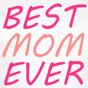 Best Mom Ever T-Shirts - Frauen T-Shirt