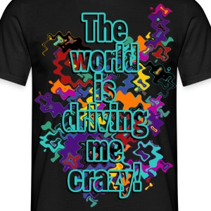 driving me crazy - Männer T-Shirt