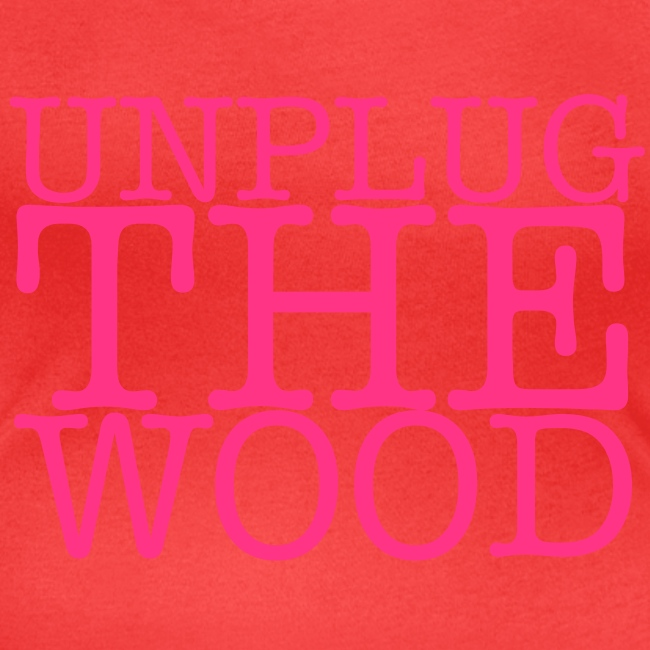 Unplug The Wood - Scoop neck - Square - Ladies