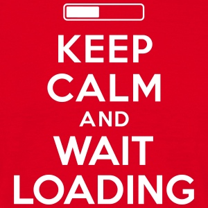 Keep calm and wait loading Tee shirts - T-shirt Homme