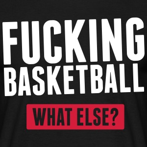 Fucking Basketball T-Shirts - Männer T-Shirt