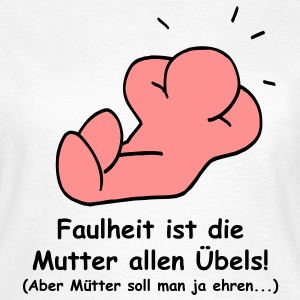Faulheit ist die Mutter... T-Shirts - Frauen T-Shirt