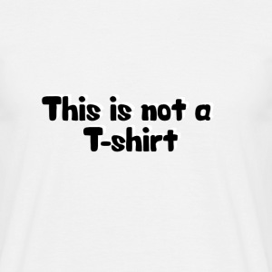 This is not a T-shirt T-shirts - Mannen T-shirt
