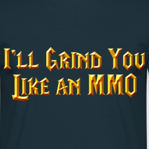I'll Grind You Like An MMO T-shirts - T-shirt herr