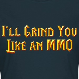 I'll Grind You Like An MMO T-shirts - T-shirt dam