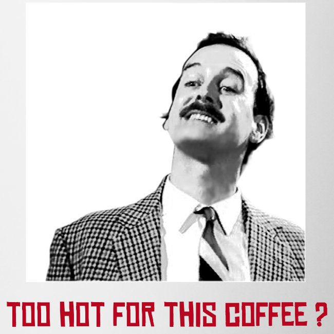"""Basil Fawlty """"Too Hot For This Coffee ?"""""""