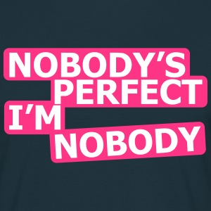 Nobody's Perfect, I'm Nobody T-Shirts - Männer T-Shirt