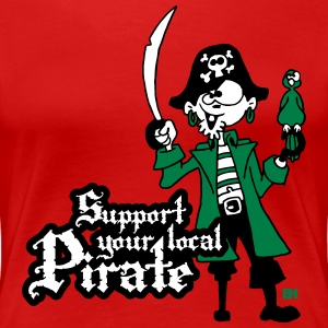 Support your local Pirate Tee shirts - T-shirt Premium Femme