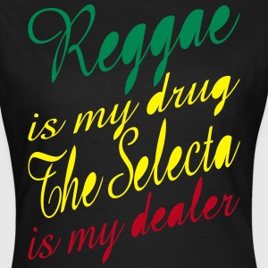reggae is my drug the selecta is my dealer T-Shirts - Women's T-Shirt