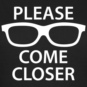 Please come closer T-shirts - Vrouwen T-shirt