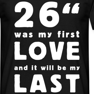 26 inch was my first love T-Shirts - Mannen T-shirt