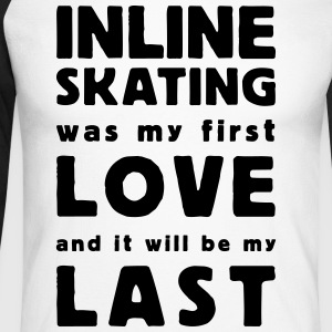 inline skating was my first love Long sleeve shirts - Men's Long Sleeve Baseball T-Shirt