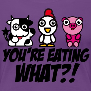 you're eating WHAT?! Vegetarian / Vegan T-Shirt - Women's Premium T-Shirt