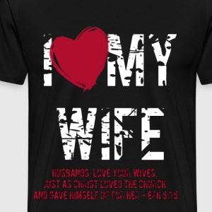 Love my Wife T-Shirts - Männer Premium T-Shirt