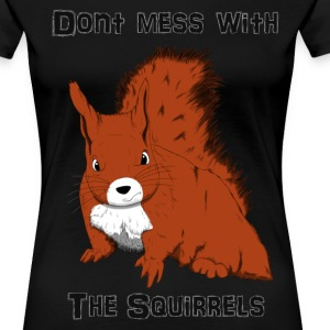 Don't Mess With The Squirrels T-Shirts - Frauen Premium T-Shirt