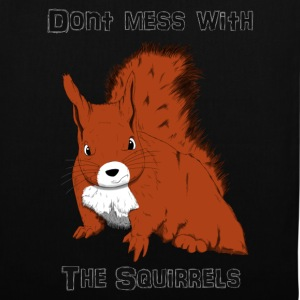 Don't Mess With The Squirrels Bags  - Tote Bag