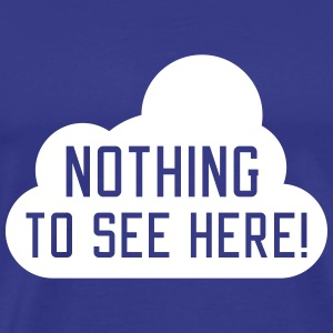 Nothing to see here T-shirts - Mannen Premium T-shirt