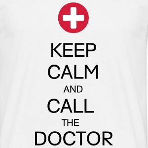 KEEP CALM AND CALL THE DOCTOR T-Shirts - Männer T-Shirt