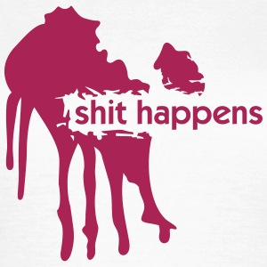 Shit happens T-Shirts - Frauen T-Shirt