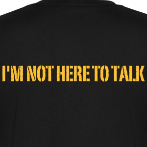 I'm Not Here To Talk T-Shirts - Men's V-Neck T-Shirt