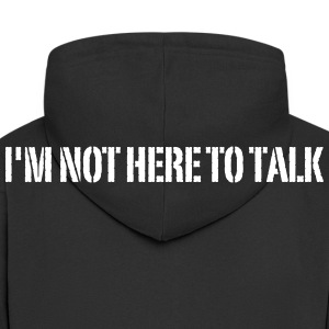 I'm Not Here To Talk Sweaters - Mannenjack Premium met capuchon