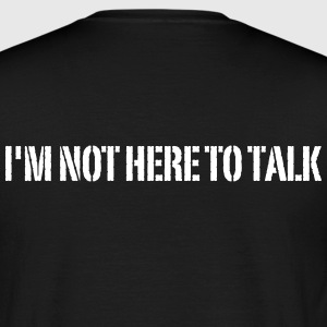 I'm Not Here To Talk Camisetas - Camiseta hombre