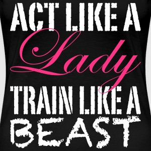 Act Like A Lady T-shirts - Vrouwen Premium T-shirt