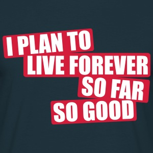 I Plan To Live Forever So Far So Good T-shirts - Mannen T-shirt