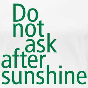 Do not ask after sunshine T-Shirts - Frauen Premium T-Shirt