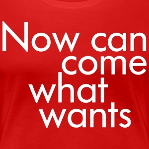 Now can come what wants T-Shirts - Frauen Premium T-Shirt