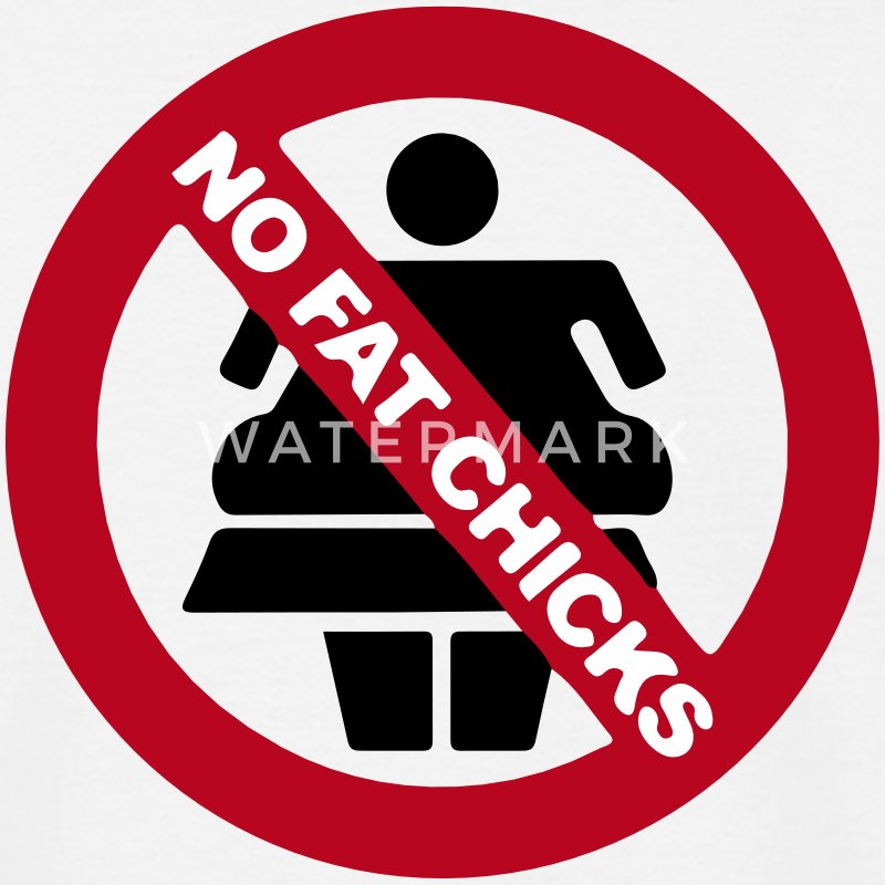 NO FAT CHICKS T-Shirts - Männer T-Shirt
