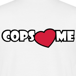 COPS LOVE ME T-Shirts - Men's T-Shirt