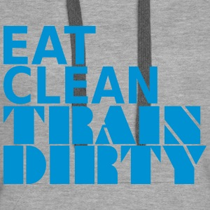Eat Clean Train Dirty Gym and Workout Hoodie - Women's Premium Hoodie