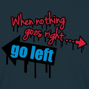 When Nothing Goes Right Go Left Graffiti T-skjorter - T-skjorte for menn