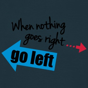 When Nothing Goes Right Go Left T-shirts - Mannen T-shirt