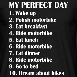 My perfect day T-Shirts - Männer T-Shirt