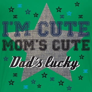 I'm cute, Mom's cute, Dad's lucky T-Shirts - Kinder Premium T-Shirt