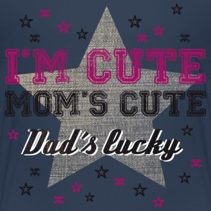 I'm cute, Mom's cute, Dad's lucky / girl T-Shirts - Kinder Premium T-Shirt