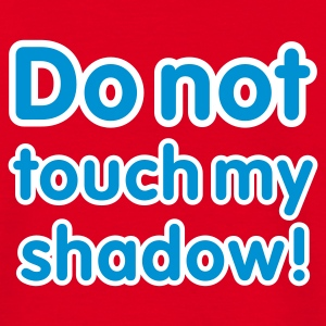 Rot Do not touch my shadow - font © T-Shirts - Koszulka męska