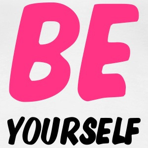 BE Yourself ! T-shirts - Dame premium T-shirt