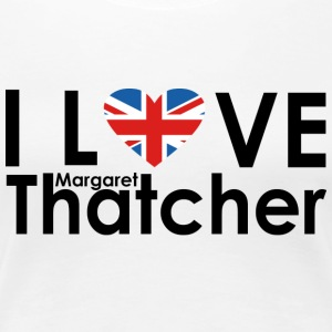 I love Thatcher - Iron Lady Margaret Thatcher - Women's Premium T-Shirt