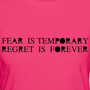 Fear is Temporary Regret is Forever Tee shirts - T-shirt Bio Femme