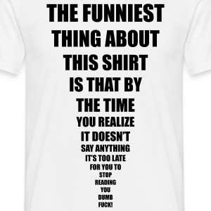 funniest thing T-Shirts - Männer T-Shirt