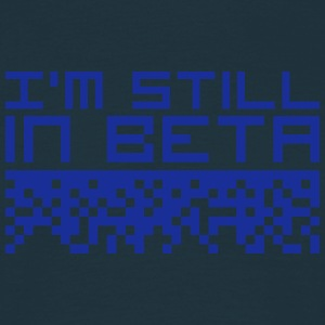 I'm Still In Beta T-Shirts - Männer T-Shirt