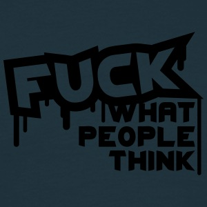 Fuck What People Think T-Shirts - Männer T-Shirt