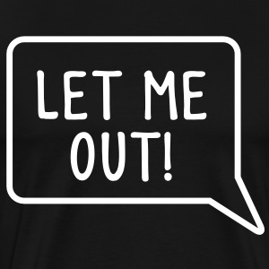 LET ME OUT speech bubble funny T-Shirts - Men's Premium T-Shirt