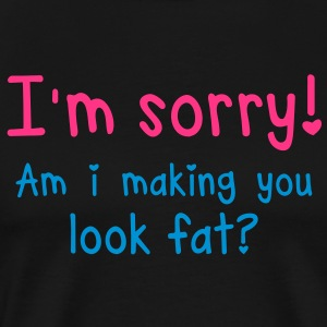 GYM - SORRY and I making you look FAT? T-Shirts - Men's Premium T-Shirt