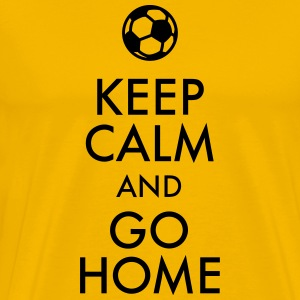 Keep Calm an go Home Soccer T-Shirts - Men's Premium T-Shirt